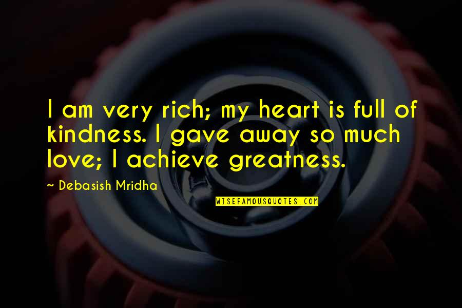 I Am Full Of Love Quotes By Debasish Mridha: I am very rich; my heart is full