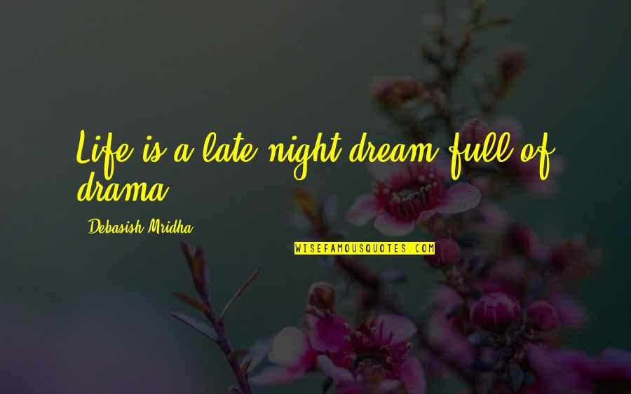 I Am Full Of Love Quotes By Debasish Mridha: Life is a late night dream full of
