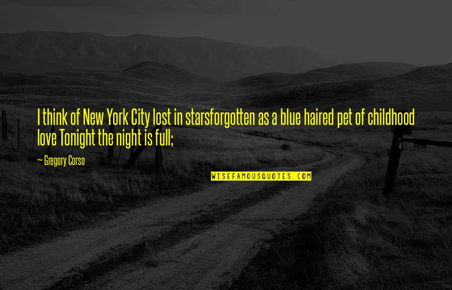 I Am Full Of Love Quotes By Gregory Corso: I think of New York City lost in