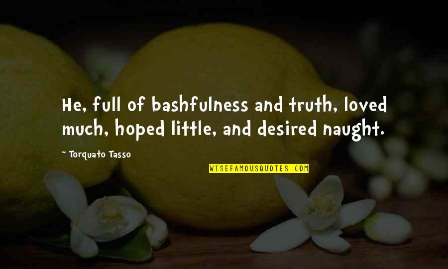 I Am Full Of Love Quotes By Torquato Tasso: He, full of bashfulness and truth, loved much,
