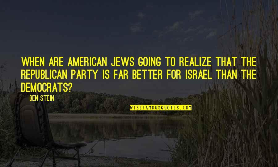 I Am Going Far Quotes By Ben Stein: When are American Jews going to realize that