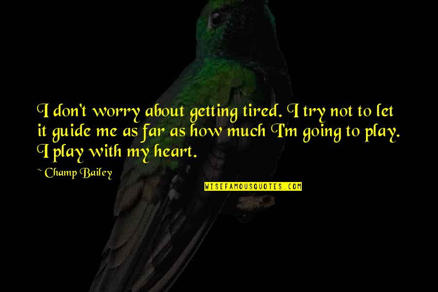 I Am Going Far Quotes By Champ Bailey: I don't worry about getting tired. I try