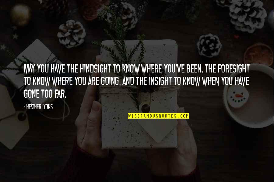 I Am Going Far Quotes By Heather Lyons: May you have the hindsight to know where