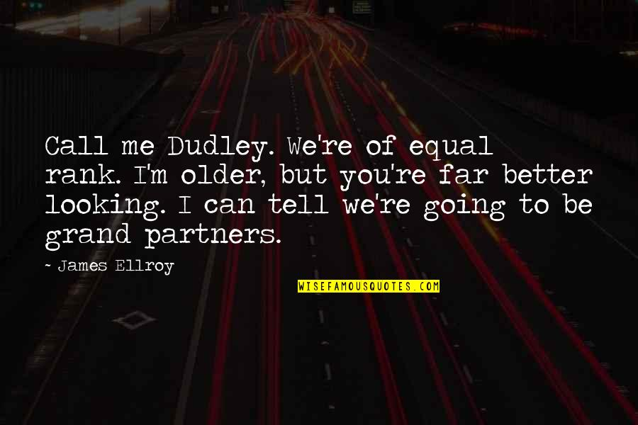 I Am Going Far Quotes By James Ellroy: Call me Dudley. We're of equal rank. I'm