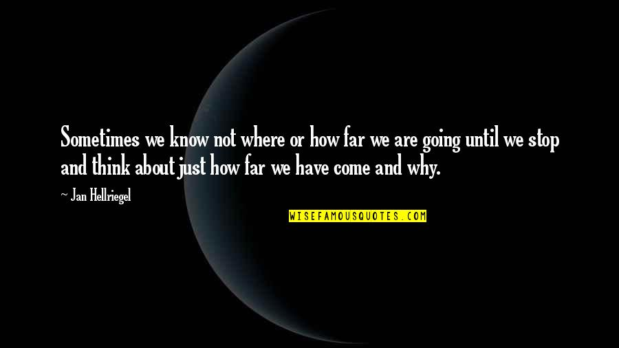 I Am Going Far Quotes By Jan Hellriegel: Sometimes we know not where or how far