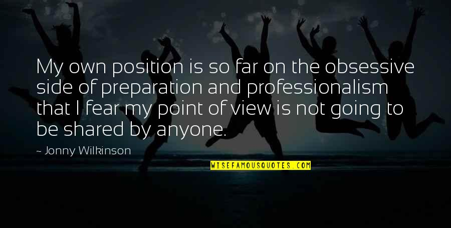 I Am Going Far Quotes By Jonny Wilkinson: My own position is so far on the