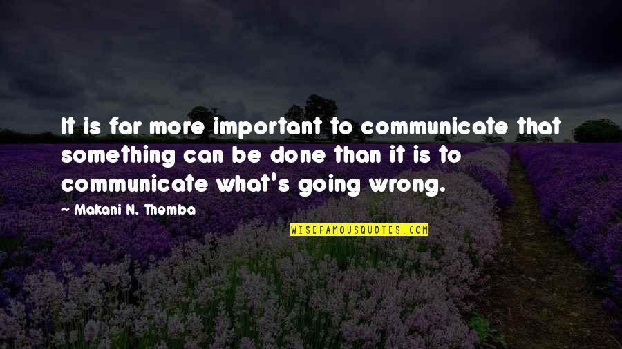 I Am Going Far Quotes By Makani N. Themba: It is far more important to communicate that