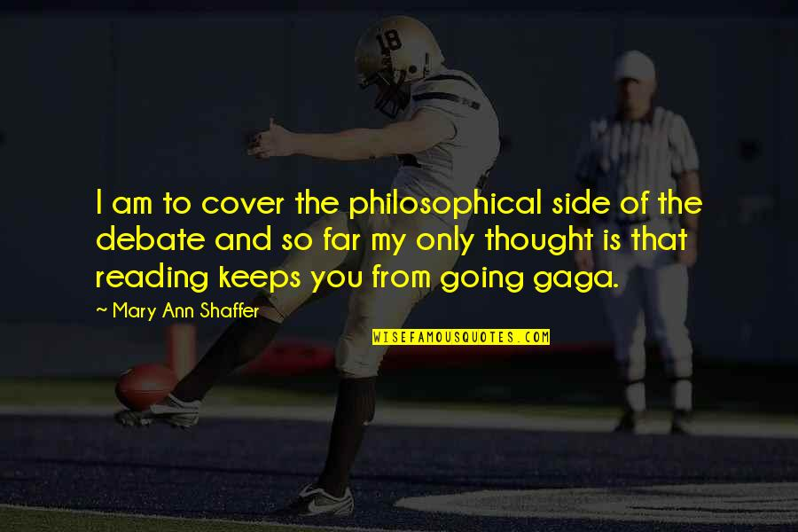 I Am Going Far Quotes By Mary Ann Shaffer: I am to cover the philosophical side of
