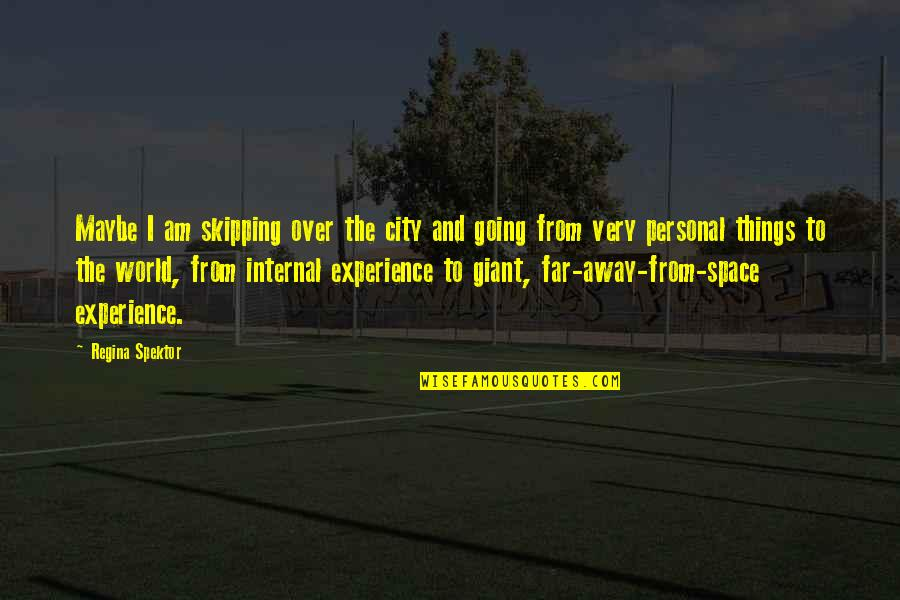 I Am Going Far Quotes By Regina Spektor: Maybe I am skipping over the city and
