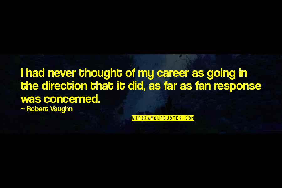 I Am Going Far Quotes By Robert Vaughn: I had never thought of my career as
