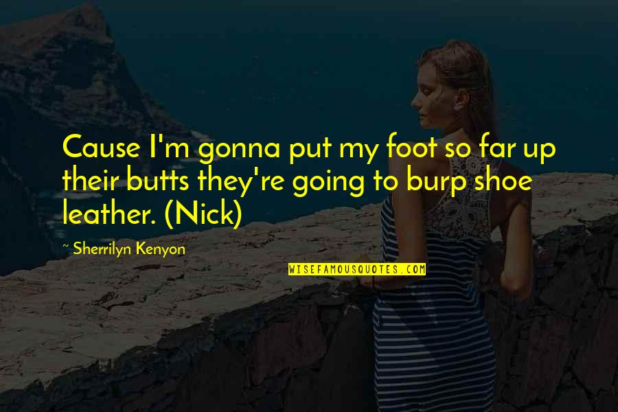 I Am Going Far Quotes By Sherrilyn Kenyon: Cause I'm gonna put my foot so far