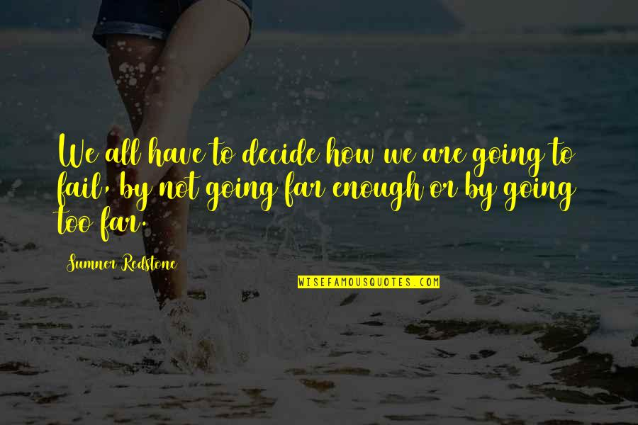 I Am Going Far Quotes By Sumner Redstone: We all have to decide how we are