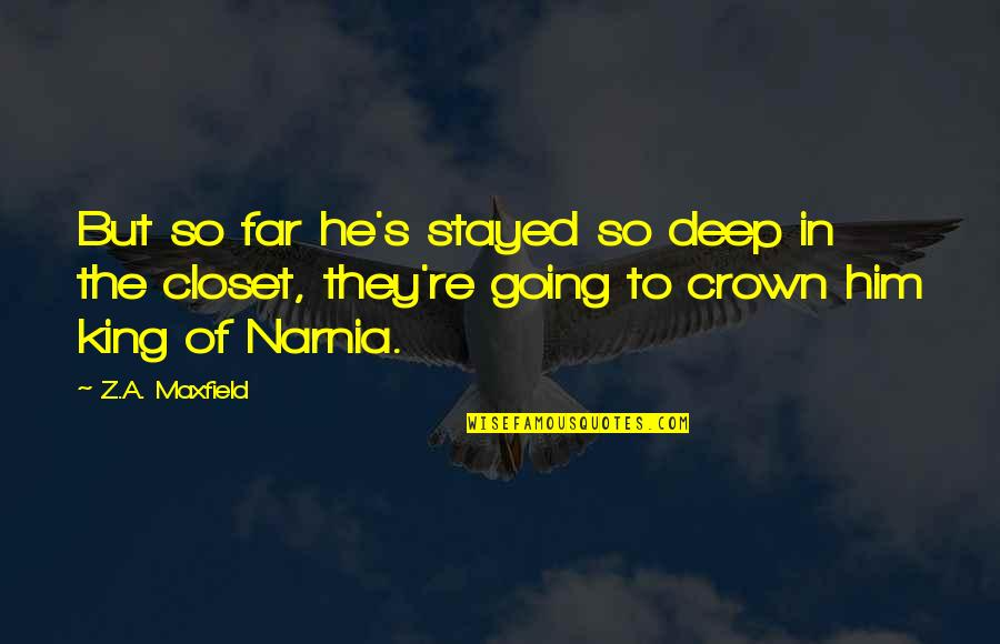 I Am Going Far Quotes By Z.A. Maxfield: But so far he's stayed so deep in