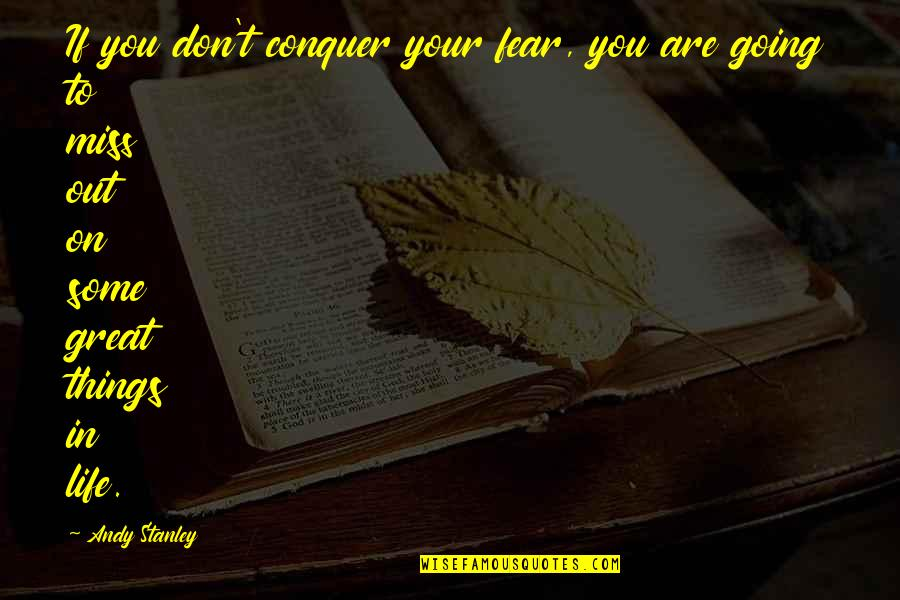 I Am Going To Miss You All Quotes By Andy Stanley: If you don't conquer your fear, you are