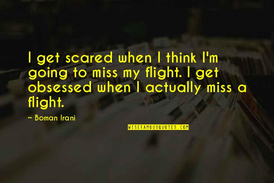 I Am Going To Miss You All Quotes By Boman Irani: I get scared when I think I'm going