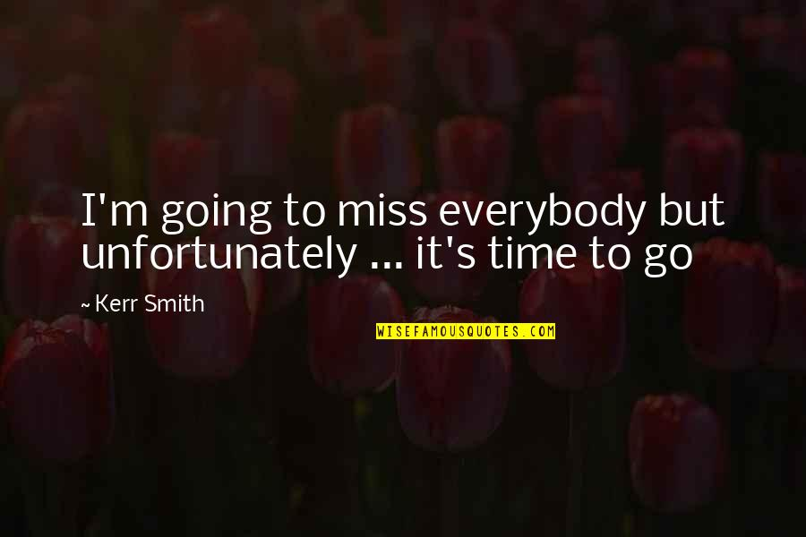 I Am Going To Miss You All Quotes By Kerr Smith: I'm going to miss everybody but unfortunately ...