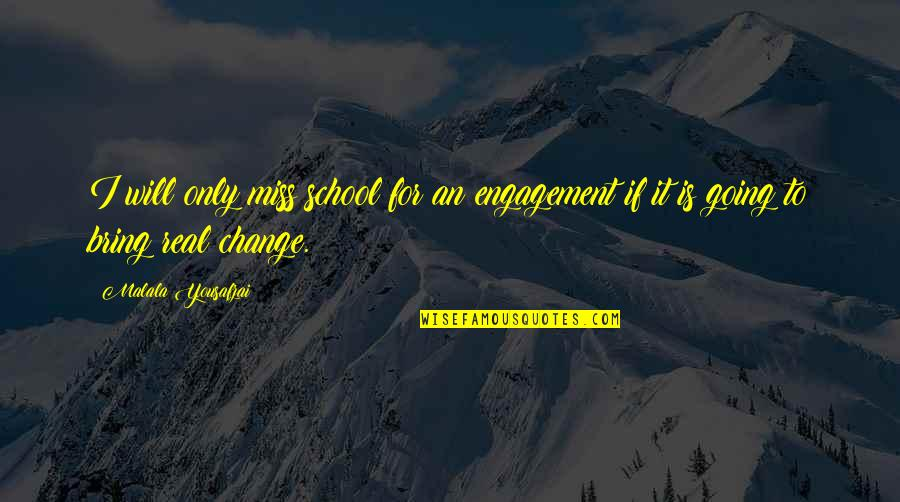 I Am Going To Miss You All Quotes By Malala Yousafzai: I will only miss school for an engagement