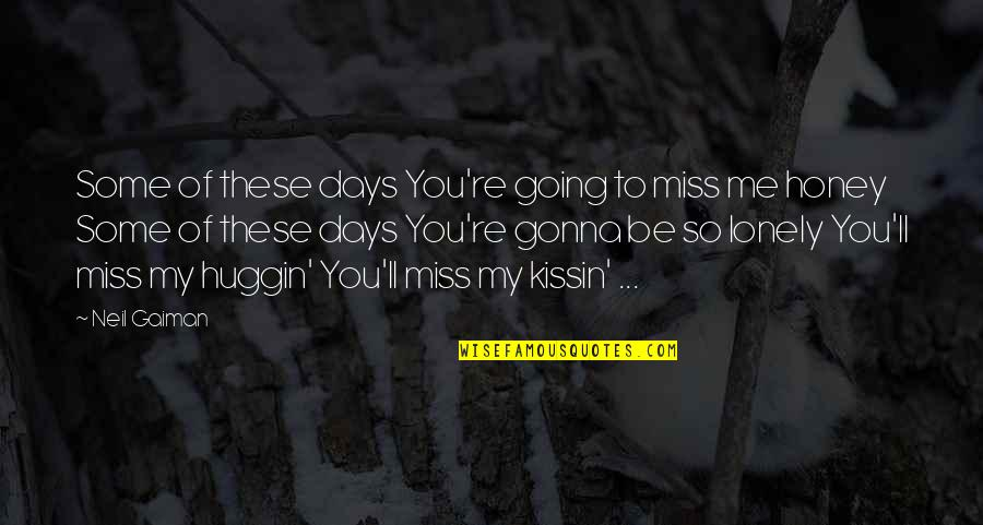 I Am Going To Miss You All Quotes By Neil Gaiman: Some of these days You're going to miss