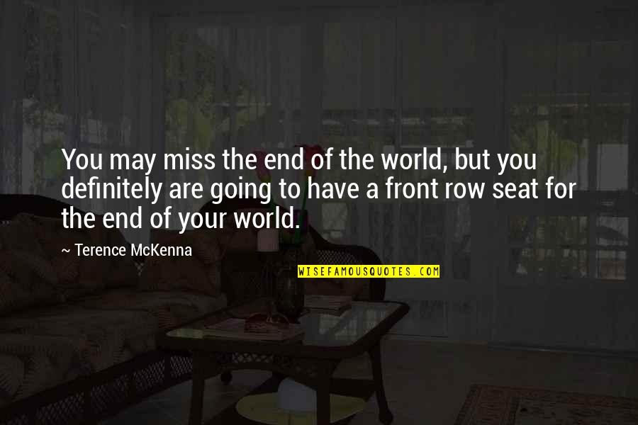 I Am Going To Miss You All Quotes By Terence McKenna: You may miss the end of the world,