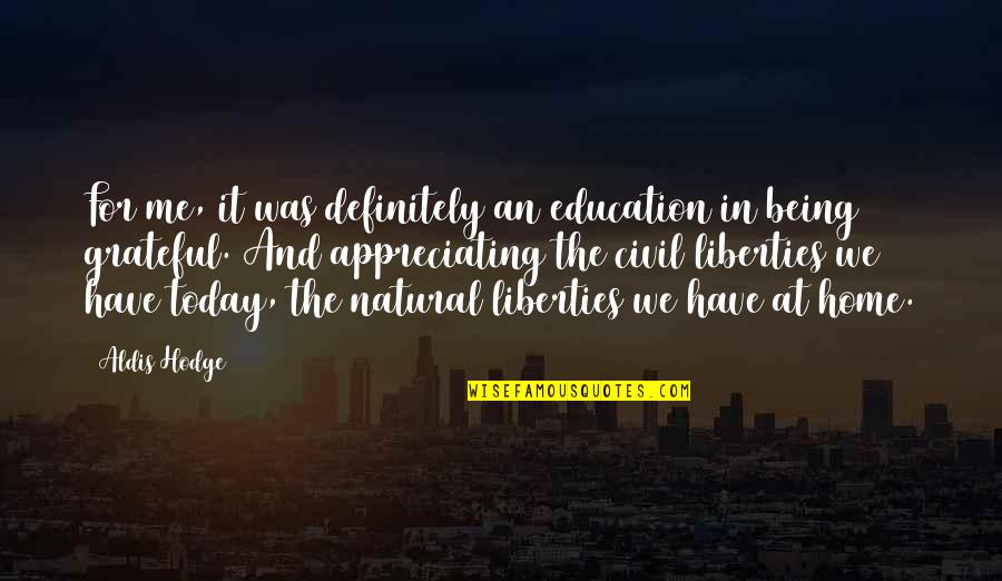 I Am Grateful To Have You Quotes By Aldis Hodge: For me, it was definitely an education in