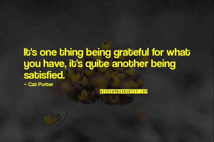 I Am Grateful To Have You Quotes By Cat Porter: It's one thing being grateful for what you