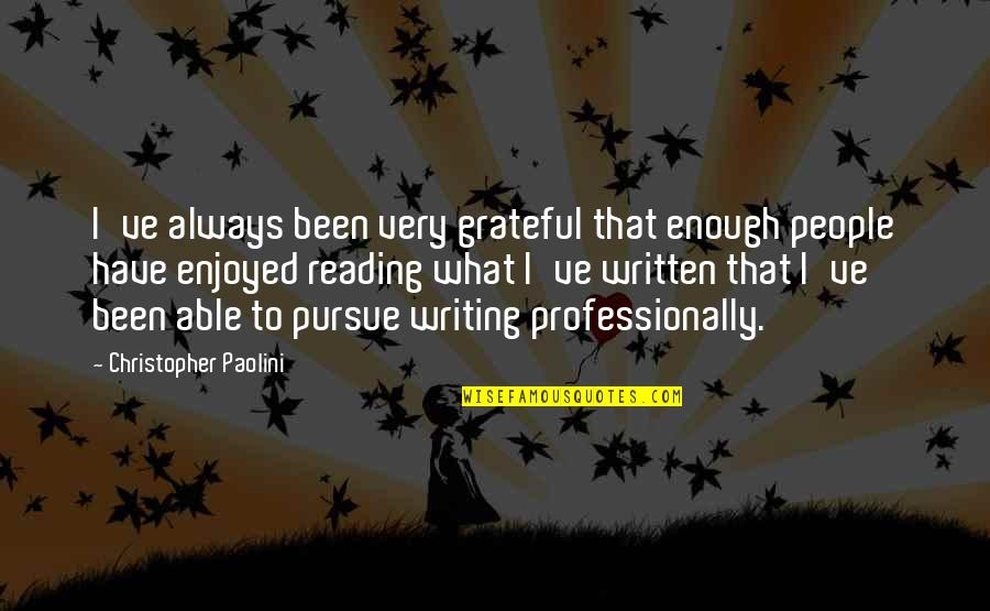 I Am Grateful To Have You Quotes By Christopher Paolini: I've always been very grateful that enough people