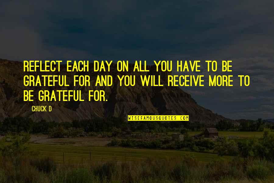 I Am Grateful To Have You Quotes By Chuck D: Reflect each day on all you have to