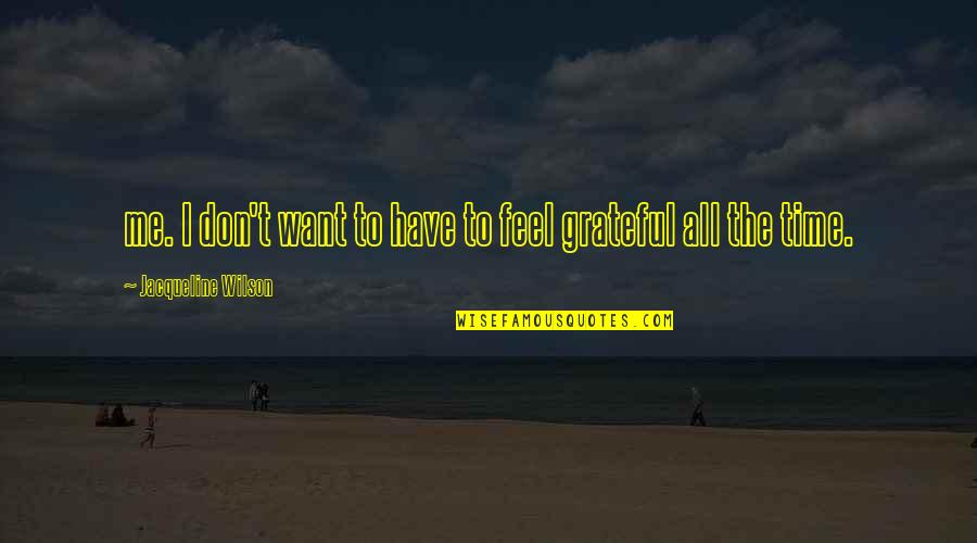 I Am Grateful To Have You Quotes By Jacqueline Wilson: me. I don't want to have to feel