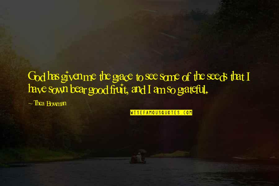 I Am Grateful To Have You Quotes By Thea Bowman: God has given me the grace to see