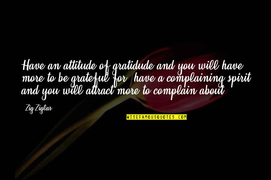 I Am Grateful To Have You Quotes By Zig Ziglar: Have an attitude of gratidude and you will