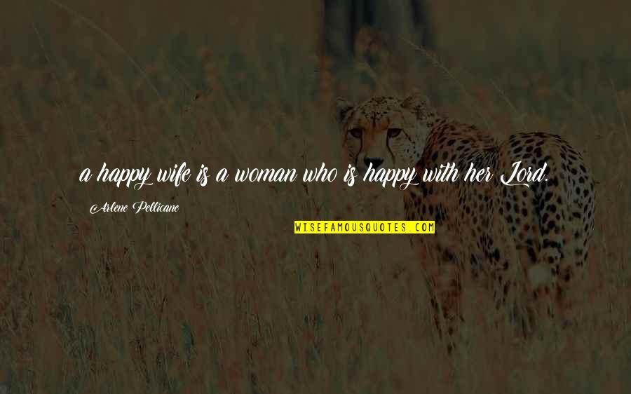 I Am Happy Without Her Quotes By Arlene Pellicane: a happy wife is a woman who is