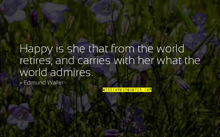 I Am Happy Without Her Quotes By Edmund Waller: Happy is she that from the world retires,