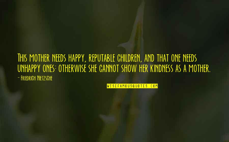 I Am Happy Without Her Quotes By Friedrich Nietzsche: This mother needs happy, reputable children, and that