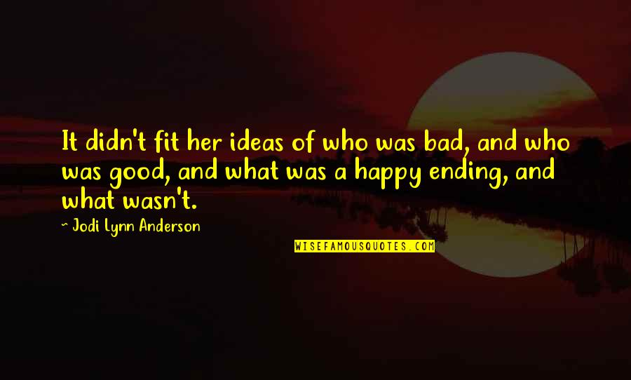 I Am Happy Without Her Quotes By Jodi Lynn Anderson: It didn't fit her ideas of who was