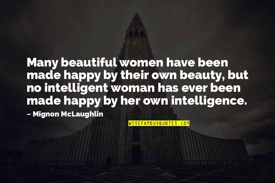 I Am Happy Without Her Quotes By Mignon McLaughlin: Many beautiful women have been made happy by