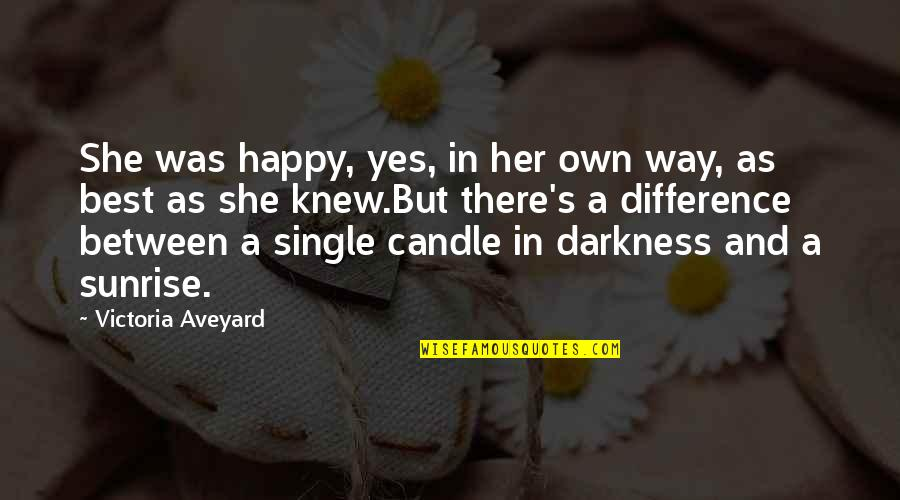I Am Happy Without Her Quotes By Victoria Aveyard: She was happy, yes, in her own way,