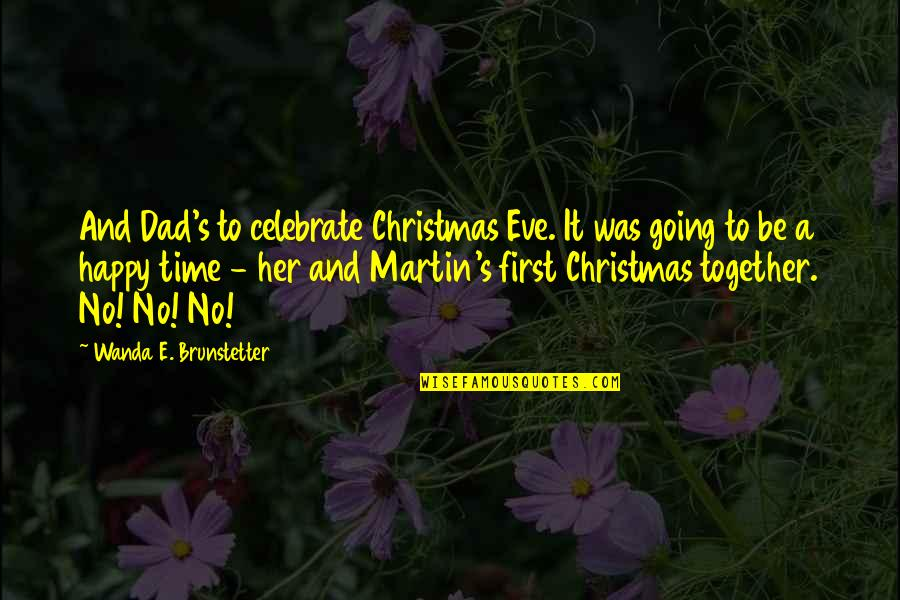 I Am Happy Without Her Quotes By Wanda E. Brunstetter: And Dad's to celebrate Christmas Eve. It was