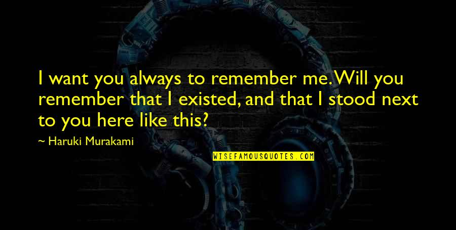 I Am Here For You Always Quotes By Haruki Murakami: I want you always to remember me. Will
