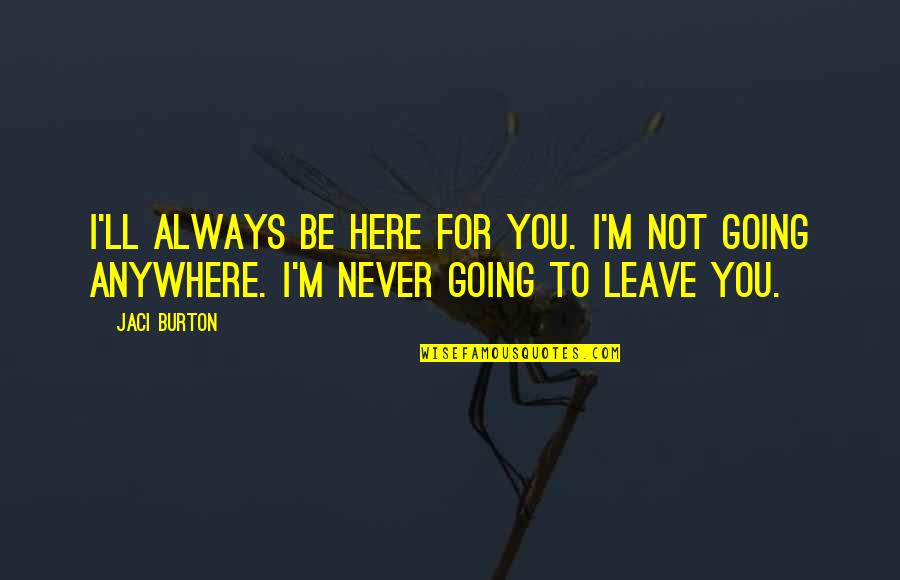 I Am Here For You Always Quotes By Jaci Burton: I'll always be here for you. I'm not