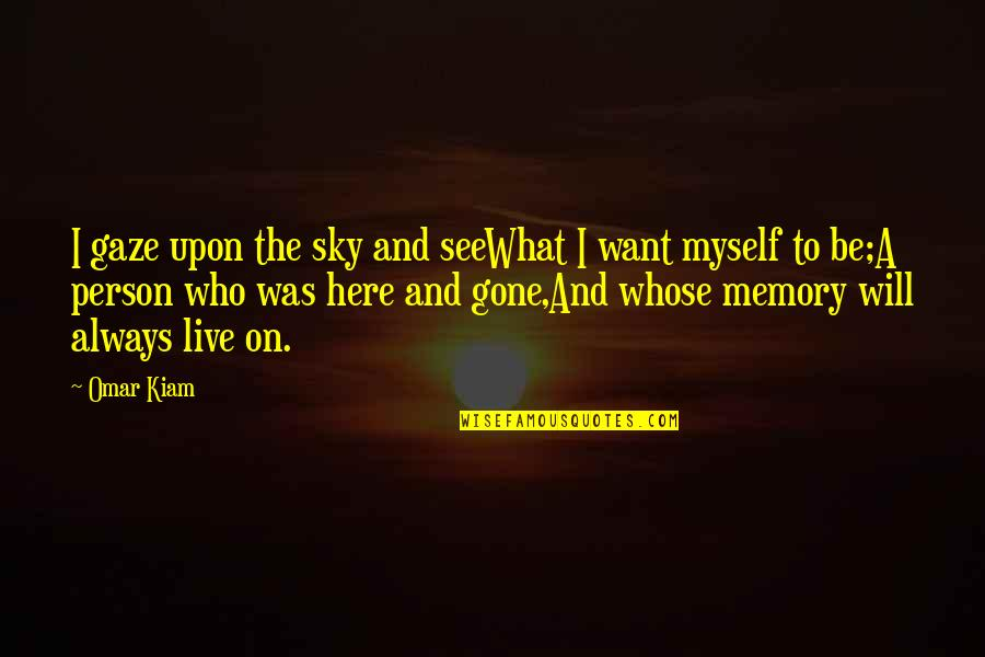 I Am Here For You Always Quotes By Omar Kiam: I gaze upon the sky and seeWhat I