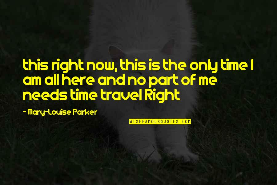 I Am Here Now Quotes By Mary-Louise Parker: this right now, this is the only time