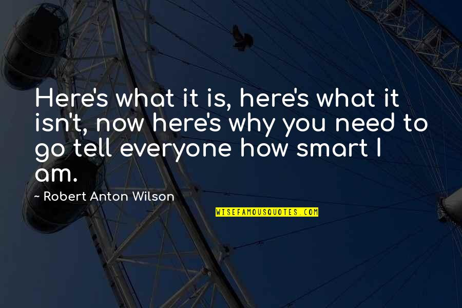 I Am Here Now Quotes By Robert Anton Wilson: Here's what it is, here's what it isn't,