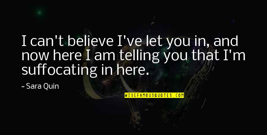 I Am Here Now Quotes By Sara Quin: I can't believe I've let you in, and