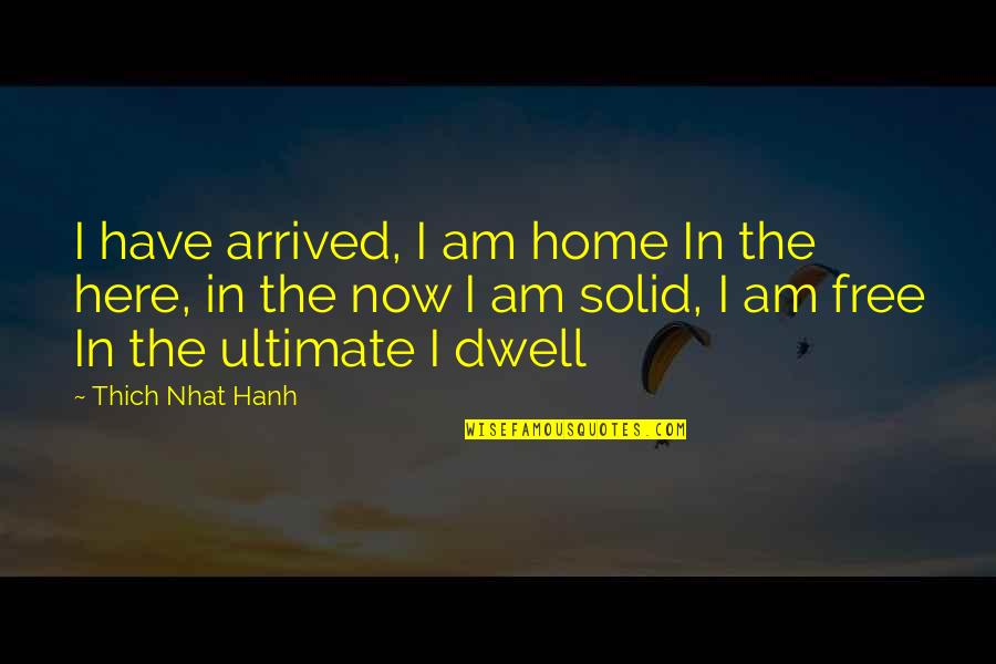 I Am Here Now Quotes By Thich Nhat Hanh: I have arrived, I am home In the