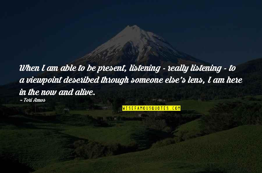 I Am Here Now Quotes By Tori Amos: When I am able to be present, listening