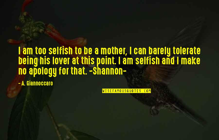 I Am His Love Quotes By A. Giannoccaro: I am too selfish to be a mother,