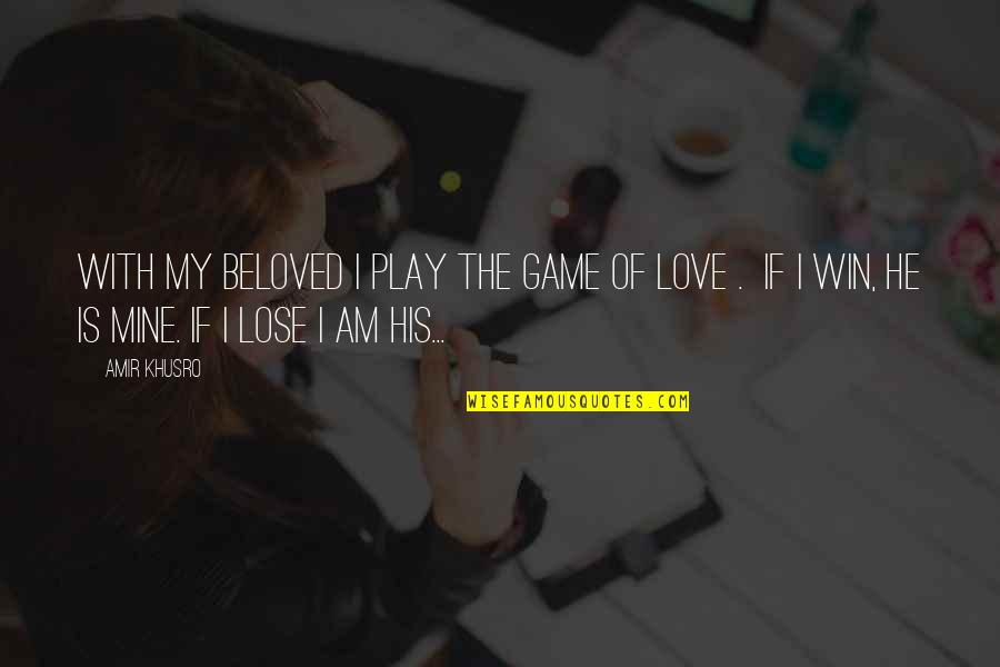 I Am His Love Quotes By Amir Khusro: With my beloved I play the game of