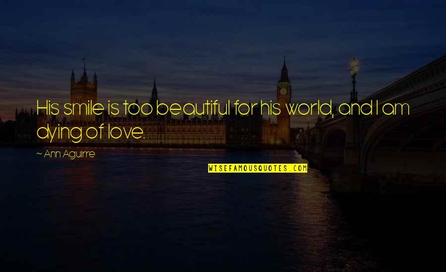 I Am His Love Quotes By Ann Aguirre: His smile is too beautiful for his world,