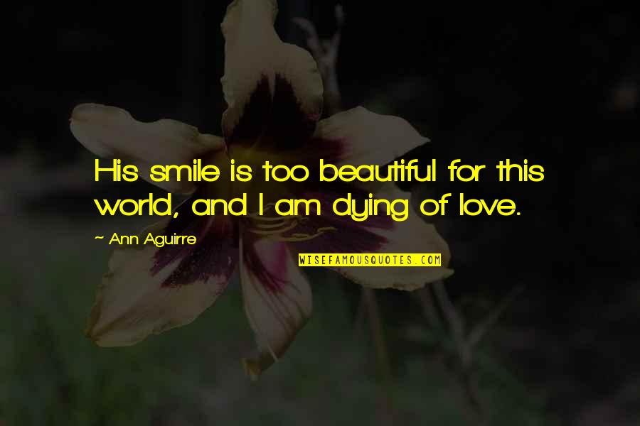 I Am His Love Quotes By Ann Aguirre: His smile is too beautiful for this world,