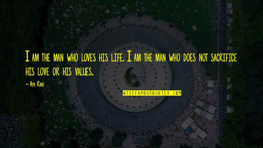 I Am His Love Quotes By Ayn Rand: I am the man who loves his life.